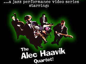 ...a jazz performance video series starring: The Alec Haavik Quartet